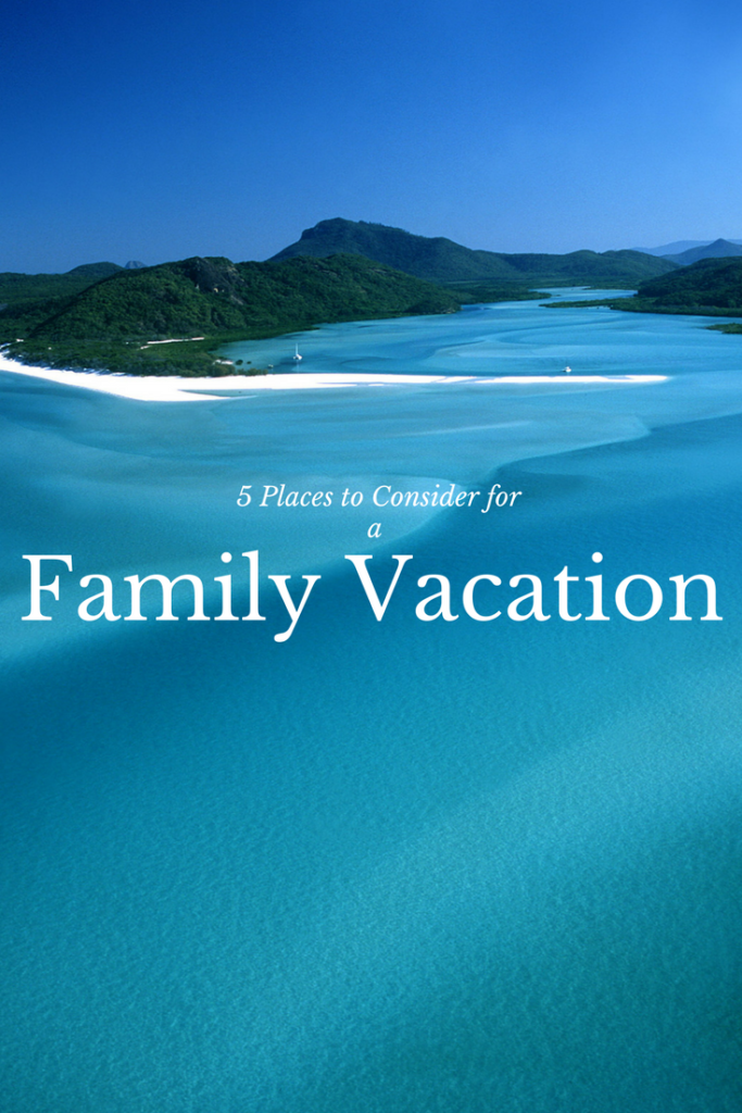 5 Places to Consider for a Family Vacation