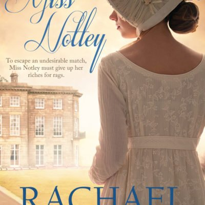 Regency Romance at Its Best: The Rise of Miss Notley