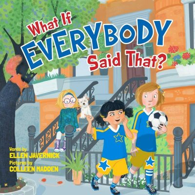 What if Everybody Said That? by Ellen Javernick | Children's Book Review and Giveaway Hop US and Canada 8/15