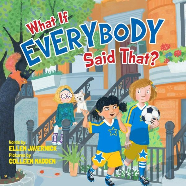 What if Everybody Said That by Ellen Javernick Children's Book Review