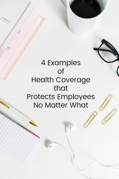 4 Examples of Health Coverage That Protects Employees No Matter What