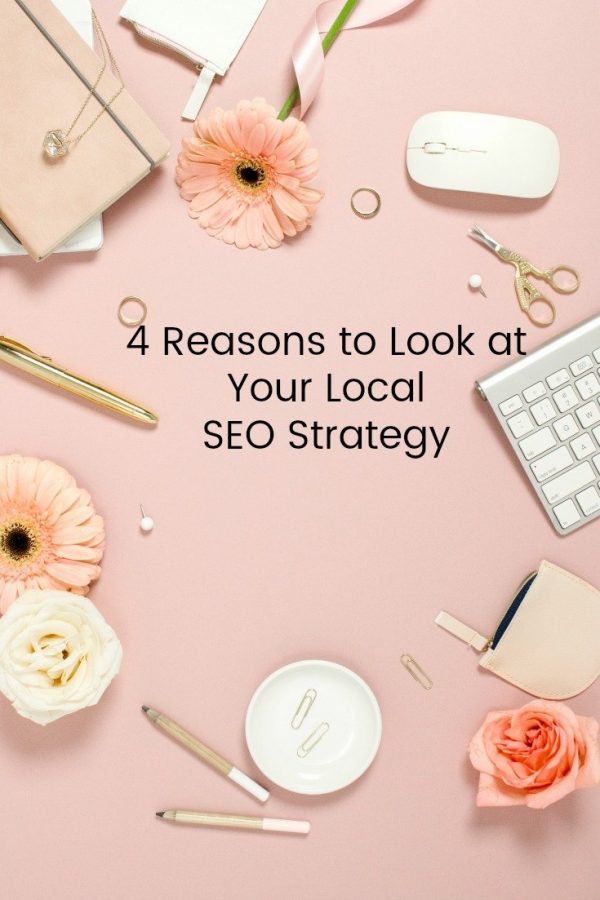 4 Compelling Reasons to Take a Second Look at Your Local SEO Strategy