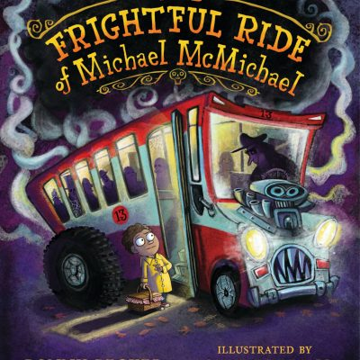 The Frightful Ride of Michael McMichael by Bonny Becker | Children's Book Review