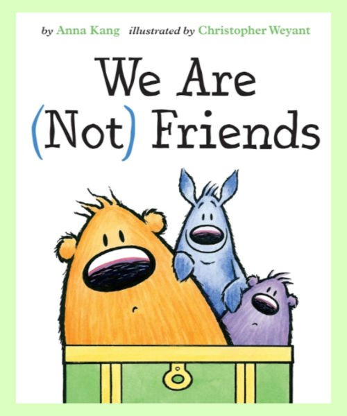 We are not friends by Anna Kang and Christopher Weyant