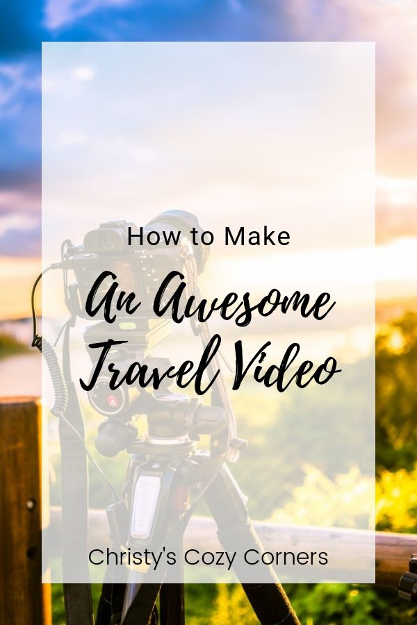 How To Make An Awesome Travel Video