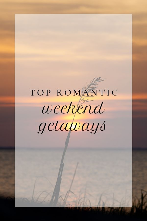 Romantic Weekend Getaways